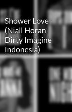 Shower Love (Niall Horan Dirty Imagine Indonesia) by nxtaniall69