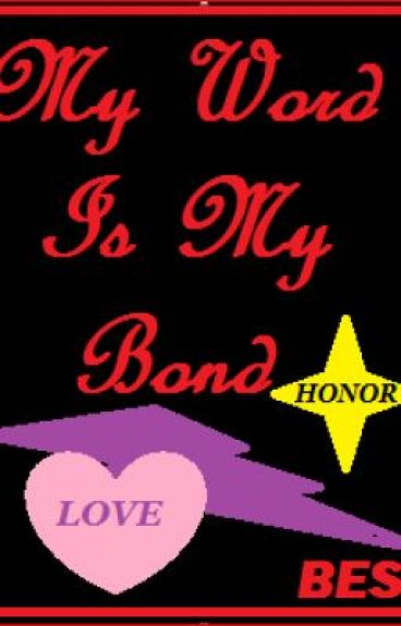 MY WORD IS MY BOND by BES824
