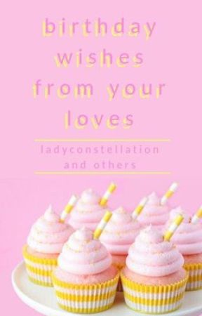 Birthday Wishes from Your Loves by LadyConstellation