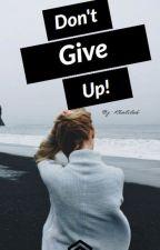 Don't Give Up by khalilah_234