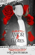Com amor & Flores by ChaoticVirgin