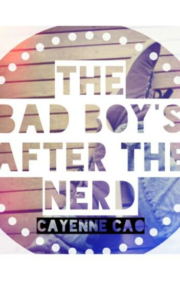 The Bad Boy's After the Nerd