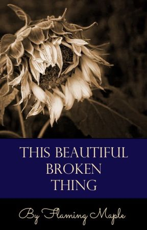 This Beautiful, Broken Thing | Twilight FanFic | Bella