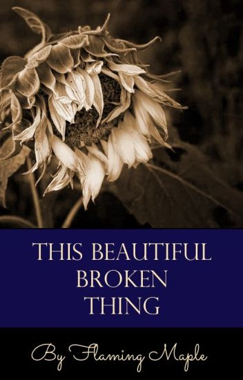 This Beautiful, Broken Thing | Twilight FanFic | Bella & Edward