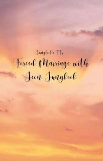 Forced Marriage with Jeon Jungkook|J JK FF