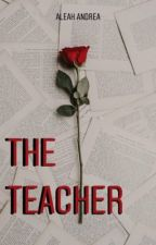 The Teacher by AleahhAndrea