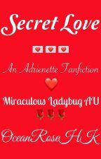 Secret Love ~ An Adrienette Fanfiction by OceanRoseHK