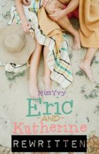 Eric and Katherine : REWRITTEN [ON HOLD] by MissYvy