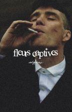 FLEURS CAPTIVES.  (  peaky blinders  ) by fIeurscaptives