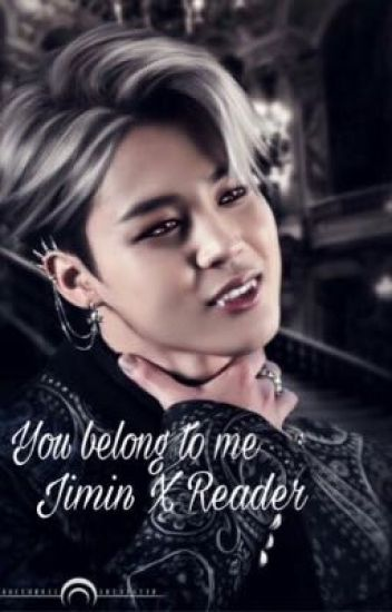 You Belong To Me {!Vampire!Jimin X Reader} - _yoongs_x - Wattpad