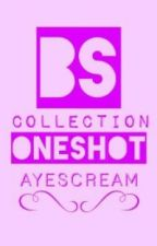 BS Collection [Oneshots] by ayescream