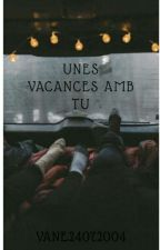 UNES VACANCES AMB TU  by Vane24072004