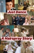 Just Dance, A Hairspray Story by love4ze