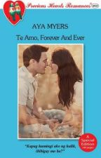 Te Amo, Forever And Ever (Completed!) by IamAyaMyers