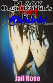 Black Organization's Hunt For Shinichi (Detective Conan/Case Closed fanfic) by CzarinaMaeNinaSelgas