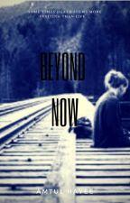 BEYOND NOW by DragonWarrior_Hayoo