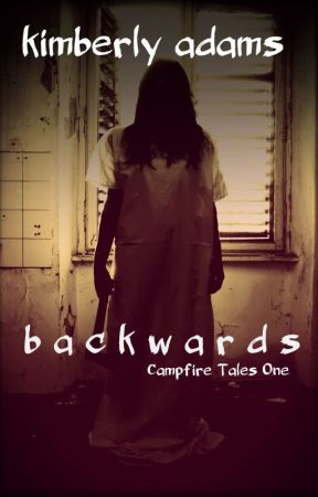 BACKWARDS (Campfire Tales One) by AuthorKimberlyAdams