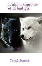 L'alpha suprême et la bad girl  by sarah_boxeuse