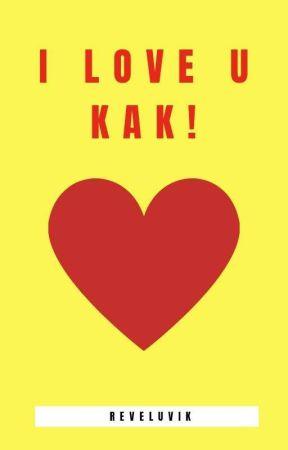 I LOVE U KAK!/KIMHANBIN✓ by reveluvik