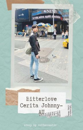 Bitterlove; Cerita Johnny--AU by coffecoustic