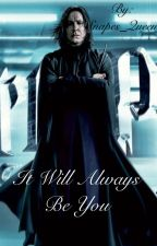 It will Always be you by Snapes_Queen