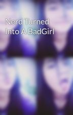 Nerd Turned Into A BadGirl by charlynanjela31