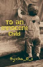 To an Innocent Child by cha_O_s