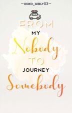 My Journey: From Nobody To Somebody by XoXo_girly03