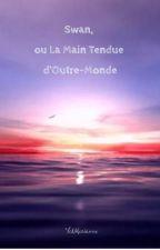 Swan, Ou La Main Tendue d'Outre-Monde by ValMarianne