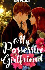 My Possessive Girlfriend (Girlfriend Series #l) by shylili