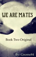 We are Mates (original book 2) Completed by Gnome84