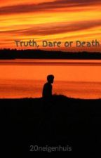 Truth, Dare or Death by 20neigenhuis