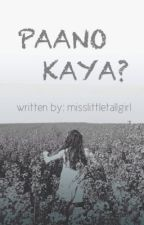 Paano Kaya? (UHWG Fan Fiction-Azi Montefalco) by misslittletallgirl