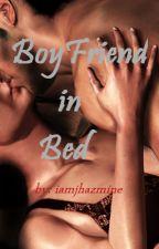 BoyFriend in Bed (SPG) [CURRENTLY EDITING] by iamjhazmine
