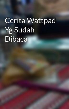 Cerita Wattpad Yg Sudah Dibaca by MahfiyatunZacky