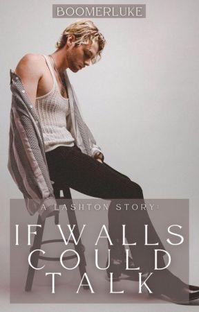 If Walls Could Talk // Lashton by Emmylou_lou