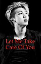 Let me take care of you -Kim namjoon by chyglitz