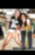I Lived With My Gangster Brothers by sweetmickie