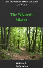 The Wizard's Misery The Chronicles of the Midlands Book One by CathiAllen