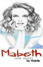 Mabeth (One Shot) by Weirdie