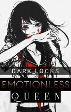 She's The Emotionless Queen  by Dark_Locks