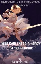 Who said I need a hero? I'm the heroine (Fairytail x Assassination Classroom) by macarons_253