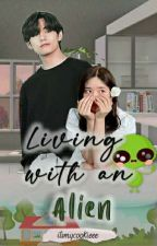Living with an Alien (BTS Kim Taehyung FanFic) by CookieBrie