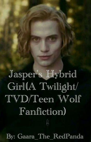 Jasper's Hybrid Girl(A Twilight/TVD/Teen Wolf Fanfiction)