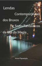 Lendas Contemporâneas dos Bruxos e Seres Fantásticos da Ilha da Magia by victor1428