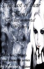 Book 1 of the Witches, Angels, and Demon Series: The Last of Thier Kind...The Last Immortal Witches by Neptunes_Sister