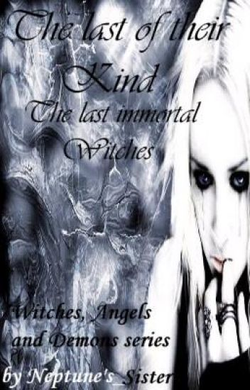 Book 1 of the Witches, Angels, and Demon Series: The Last of Thier Kind...The Last Immortal Witches