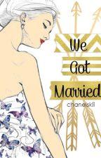 We Got Married by chanelskii