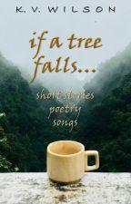 if a tree falls... by kv_wilson