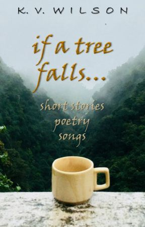 if a tree falls... (a collection of short stories) by kv_wilson